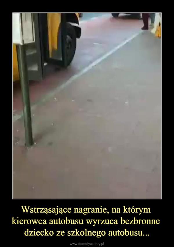 Wstrząsające nagranie, na którym kierowca autobusu wyrzuca bezbronne dziecko ze szkolnego autobusu... –