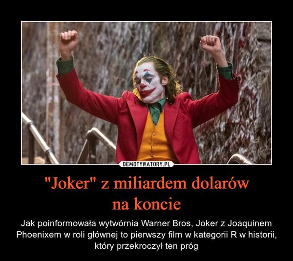 """""""Joker"""" z miliardem dolarówna koncie – Jak poinformowała wytwórnia Warner Bros, Joker z Joaquinem Phoenixem w roli głównej to pierwszy film w kategorii R w historii, który przekroczył ten próg"""