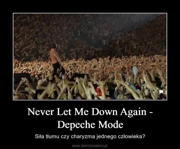 Never Let Me Down Again - Depeche Mode – Siła tłumu czy charyzma jednego człowieka?