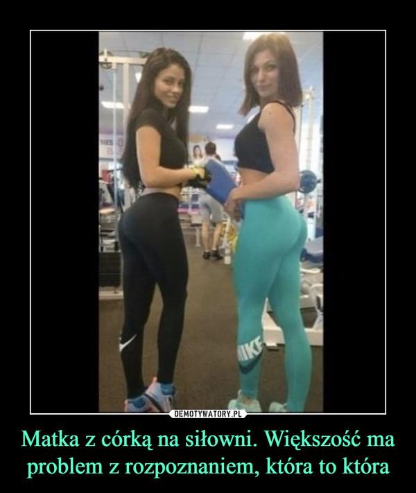 Matka z córką na siłowni. Większość ma problem z rozpoznaniem, która to która –