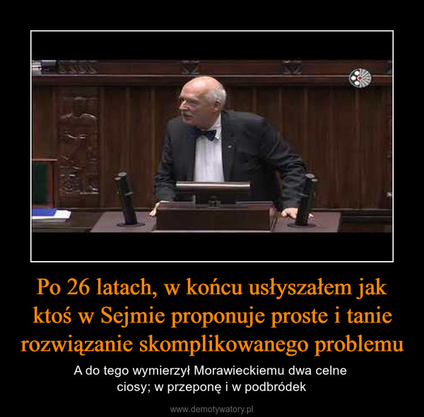 Po 26 latach, w końcu usłyszałem jak ktoś w Sejmie proponuje proste i tanie rozwiązanie skomplikowanego problemu – A do tego wymierzył Morawieckiemu dwa celne ciosy; w przeponę i w podbródek
