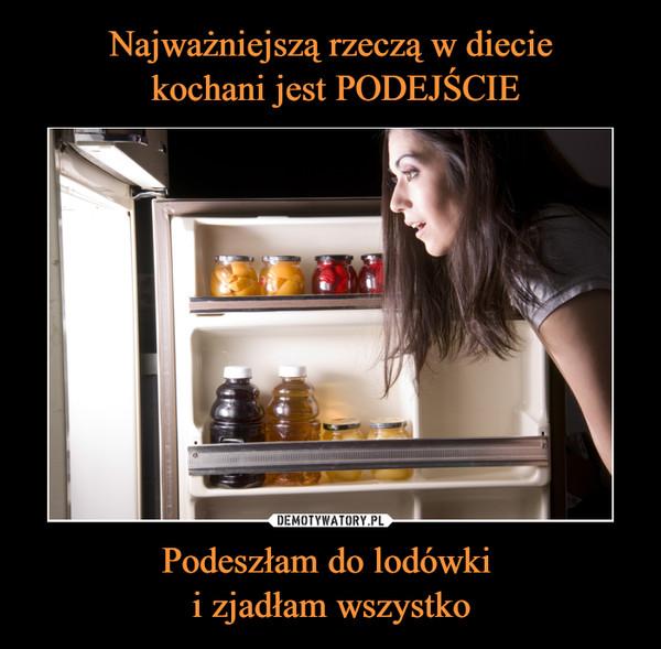 Podeszłam do lodówki i zjadłam wszystko –