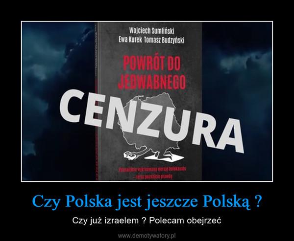 Czy Polska jest jeszcze Polską ? – Czy już izraelem ? Polecam obejrzeć