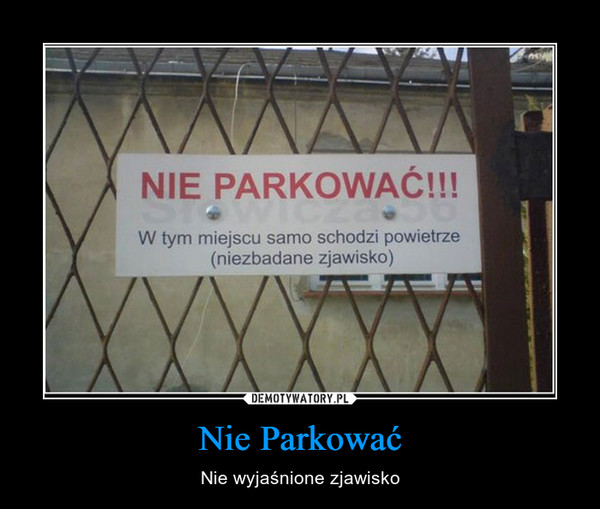 Nie Parkować – Nie wyjaśnione zjawisko