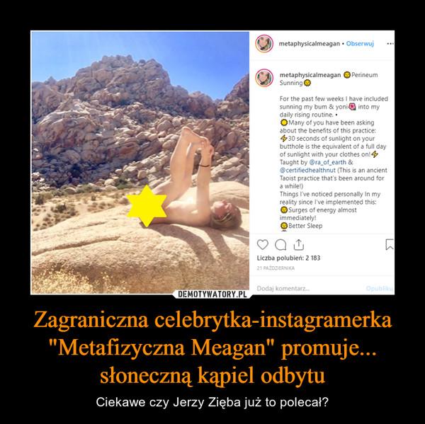"""Zagraniczna celebrytka-instagramerka """"Metafizyczna Meagan"""" promuje... słoneczną kąpiel odbytu – Ciekawe czy Jerzy Zięba już to polecał?"""