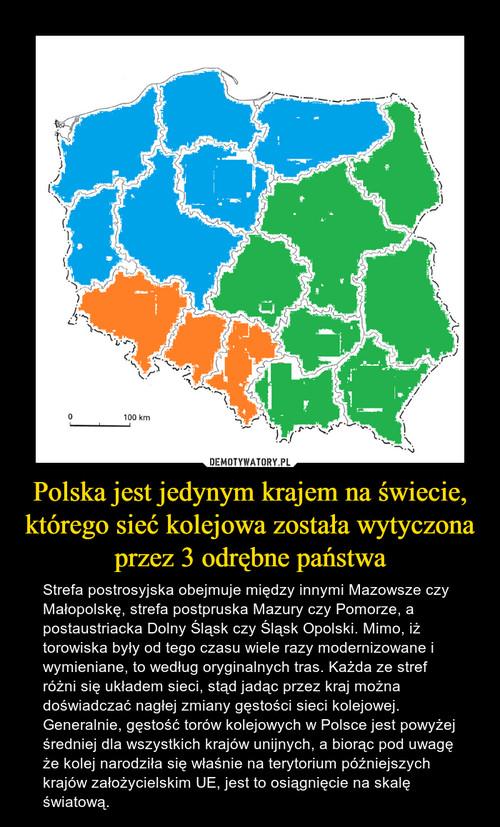 Polska jest jedynym krajem na świecie, którego sieć kolejowa została wytyczona przez 3 odrębne państwa