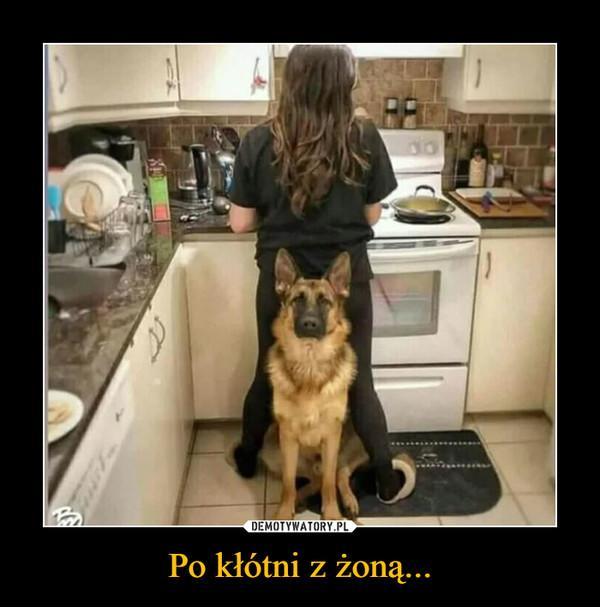 Po kłótni z żoną... –