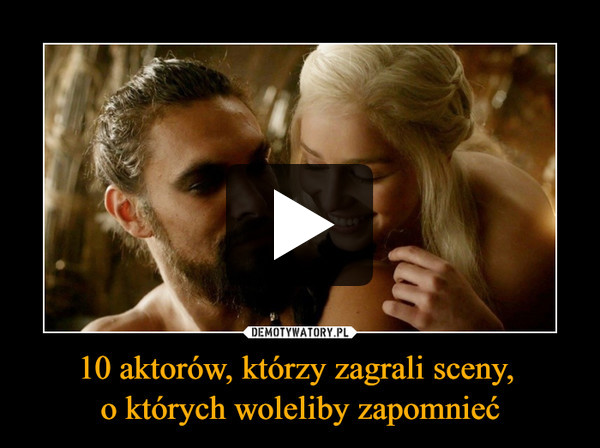 10 aktorów, którzy zagrali sceny, o których woleliby zapomnieć –