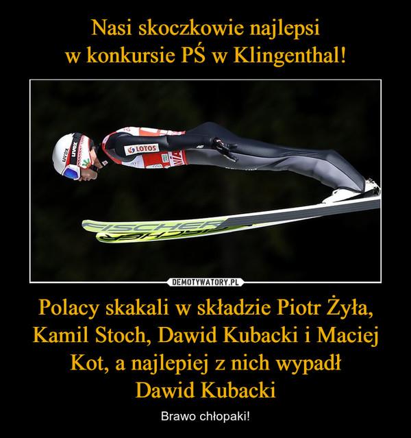 Polacy skakali w składzie Piotr Żyła, Kamil Stoch, Dawid Kubacki i Maciej Kot, a najlepiej z nich wypadłDawid Kubacki – Brawo chłopaki!