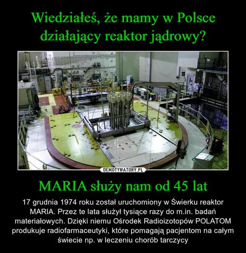 Wiedziałeś, że mamy w Polsce działający reaktor jądrowy? MARIA służy nam od 45 lat