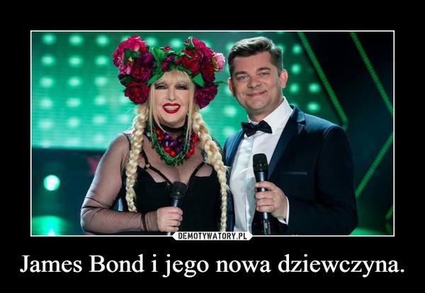 James Bond i jego nowa dziewczyna. –