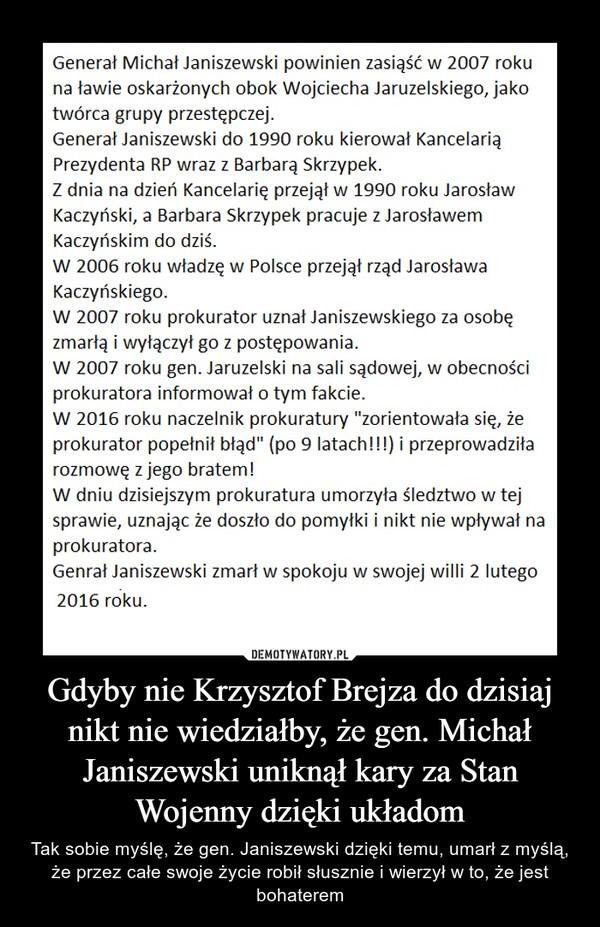 Gdyby nie Krzysztof Brejza do dzisiaj nikt nie wiedziałby, że gen. Michał Janiszewski uniknął kary za Stan Wojenny dzięki układom – Tak sobie myślę, że gen. Janiszewski dzięki temu, umarł z myślą, że przez całe swoje życie robił słusznie i wierzył w to, że jest bohaterem