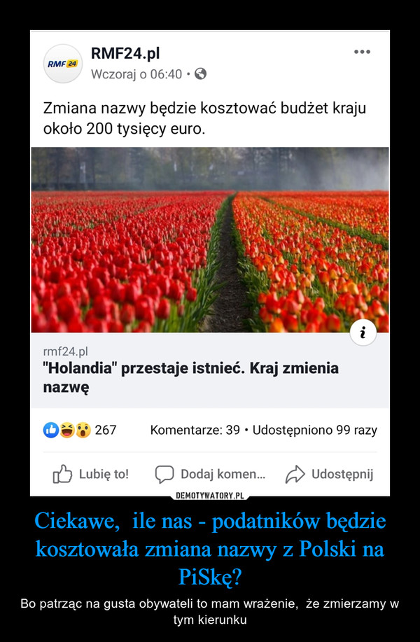 Ciekawe,  ile nas - podatników będzie kosztowała zmiana nazwy z Polski na PiSkę? – Bo patrząc na gusta obywateli to mam wrażenie,  że zmierzamy w tym kierunku