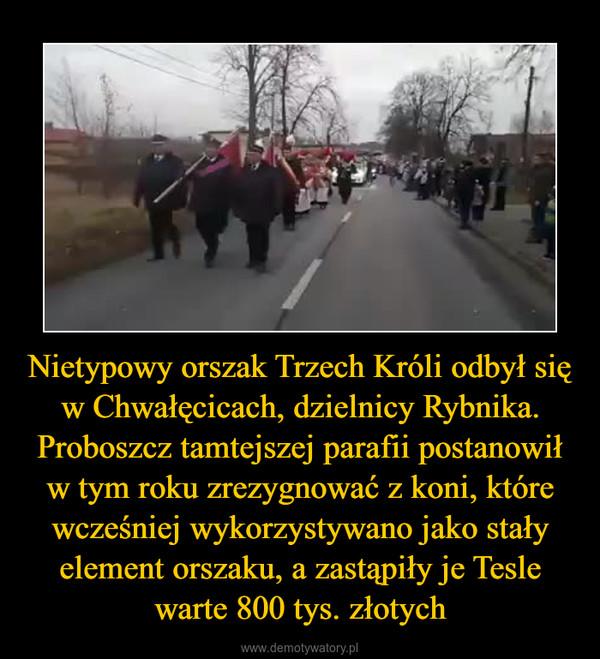 Nietypowy orszak Trzech Króli odbył się w Chwałęcicach, dzielnicy Rybnika. Proboszcz tamtejszej parafii postanowił w tym roku zrezygnować z koni, które wcześniej wykorzystywano jako stały element orszaku, a zastąpiły je Tesle warte 800 tys. złotych –
