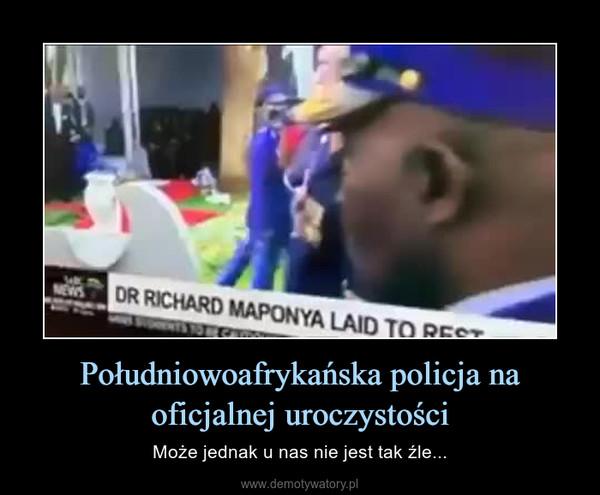 Południowoafrykańska policja na oficjalnej uroczystości – Może jednak u nas nie jest tak źle...