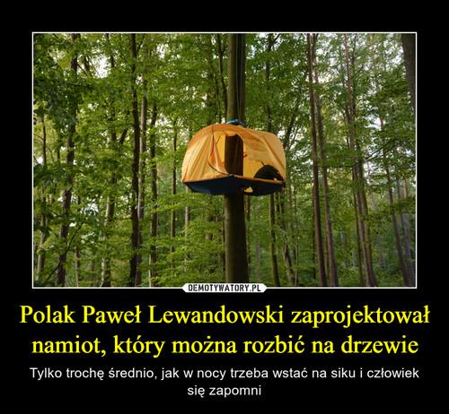 Polak Paweł Lewandowski zaprojektował namiot, który można rozbić na drzewie