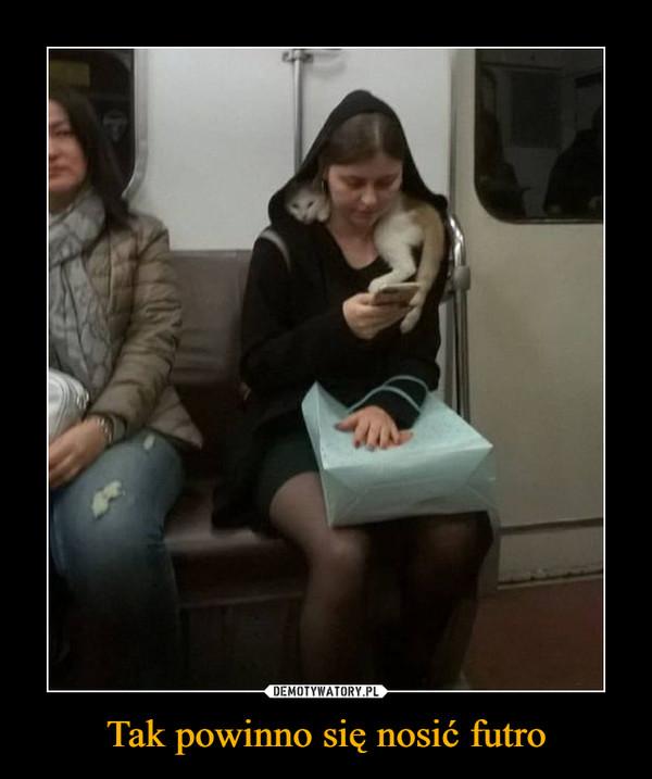 Tak powinno się nosić futro –