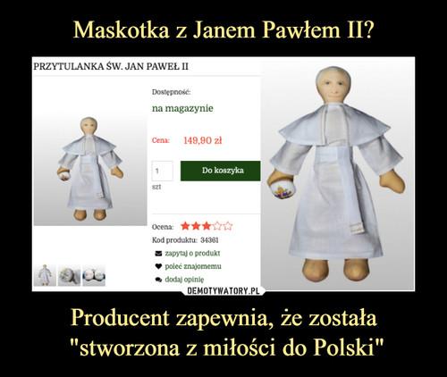 """Maskotka z Janem Pawłem II? Producent zapewnia, że została  """"stworzona z miłości do Polski"""""""