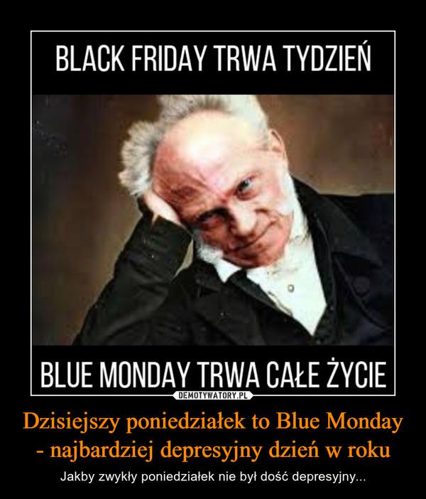 Dzisiejszy poniedziałek to Blue Monday - najbardziej depresyjny dzień w roku – Jakby zwykły poniedziałek nie był dość depresyjny...