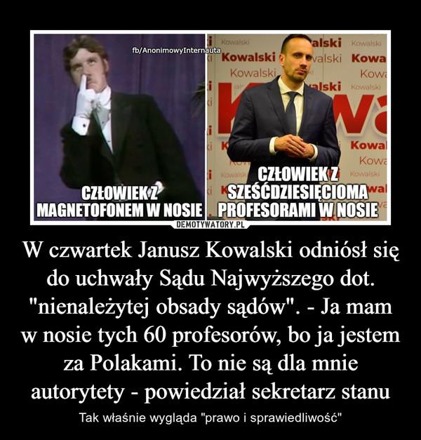"""W czwartek Janusz Kowalski odniósł się do uchwały Sądu Najwyższego dot. """"nienależytej obsady sądów"""". - Ja mam w nosie tych 60 profesorów, bo ja jestem za Polakami. To nie są dla mnie autorytety - powiedział sekretarz stanu – Tak właśnie wygląda """"prawo i sprawiedliwość"""""""