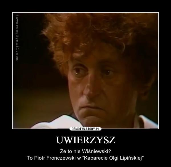 """UWIERZYSZ – Że to nie Wiśniewski?To Piotr Fronczewski w """"Kabarecie Olgi Lipińskiej"""""""