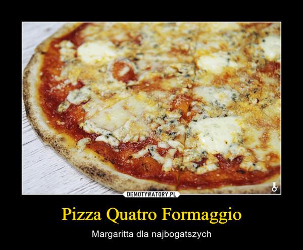 Pizza Quatro Formaggio – Margaritta dla najbogatszych