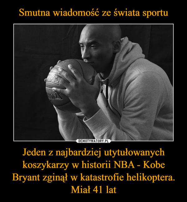 Jeden z najbardziej utytułowanych koszykarzy w historii NBA - Kobe Bryant zginął w katastrofie helikoptera. Miał 41 lat –