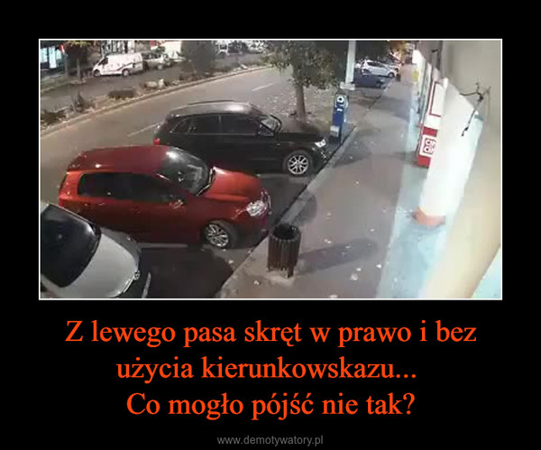 Z lewego pasa skręt w prawo i bez użycia kierunkowskazu... Co mogło pójść nie tak? –