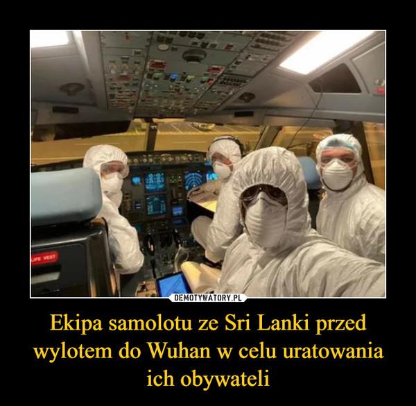Ekipa samolotu ze Sri Lanki przed wylotem do Wuhan w celu uratowania ich obywateli –