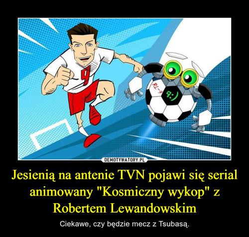"""Jesienią na antenie TVN pojawi się serial animowany """"Kosmiczny wykop"""" z Robertem Lewandowskim"""