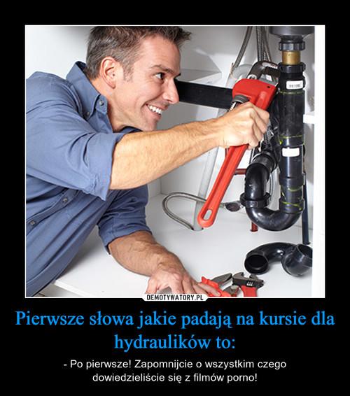 Pierwsze słowa jakie padają na kursie dla hydraulików to: