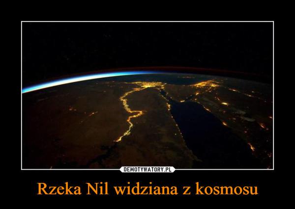 Rzeka Nil widziana z kosmosu –