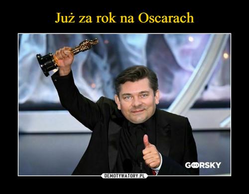 Już za rok na Oscarach