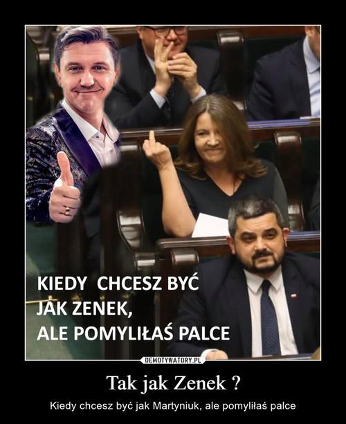 Tak jak Zenek ?