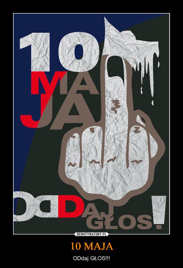 10 MAJA – ODdaj GŁOS!!!
