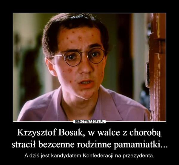 Krzysztof Bosak, w walce z chorobą stracił bezcenne rodzinne pamamiatki... – A dziś jest kandydatem Konfederacji na przezydenta.