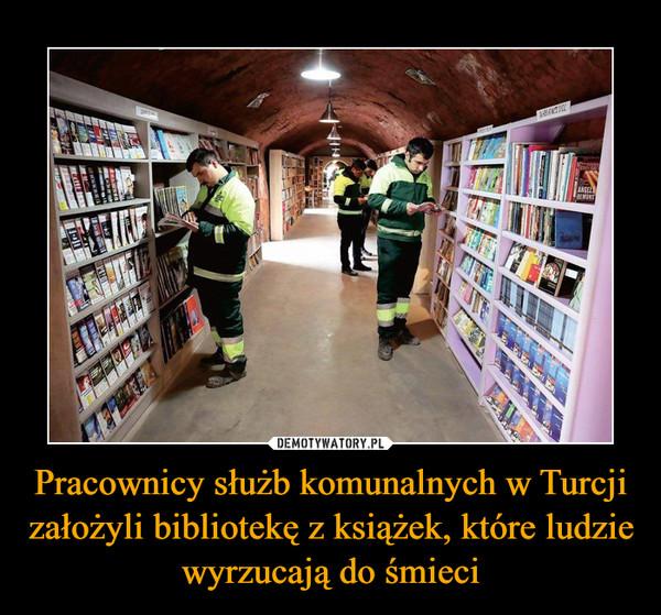 Pracownicy służb komunalnych w Turcji założyli bibliotekę z książek, które ludzie wyrzucają do śmieci –