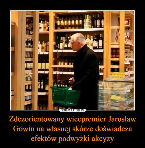 Zdezorientowany wicepremier Jarosław Gowin na własnej skórze doświadcza efektów podwyżki akcyzy –
