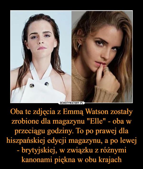 """Oba te zdjęcia z Emmą Watson zostały zrobione dla magazynu """"Elle"""" - oba w przeciągu godziny. To po prawej dla hiszpańskiej edycji magazynu, a po lewej - brytyjskiej, w związku z różnymi kanonami piękna w obu krajach –"""