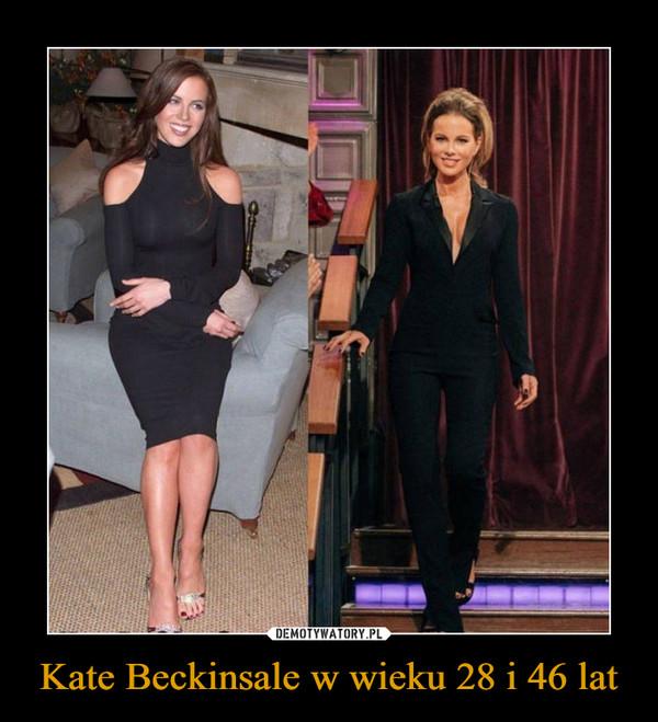 Kate Beckinsale w wieku 28 i 46 lat –