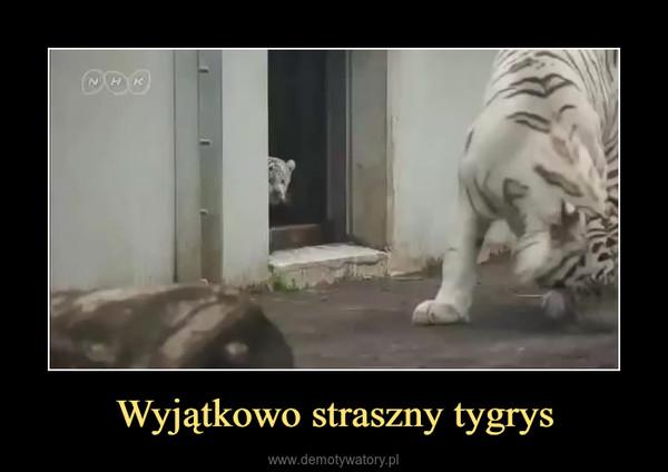 Wyjątkowo straszny tygrys –