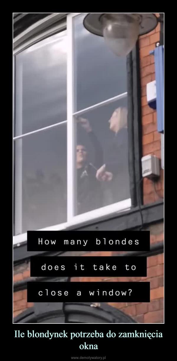 Ile blondynek potrzeba do zamknięcia okna –