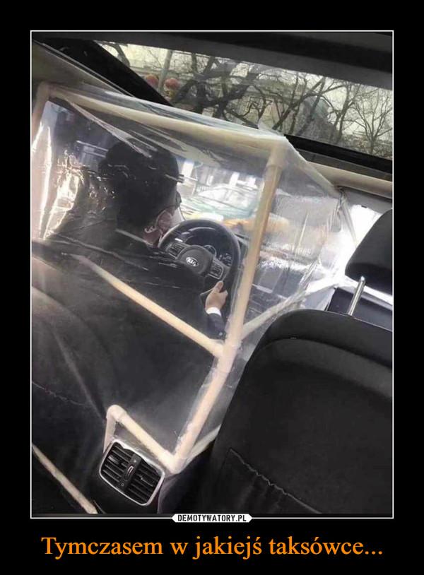 Tymczasem w jakiejś taksówce... –