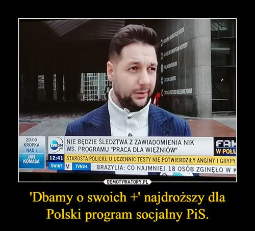 'Dbamy o swoich +' najdroższy dla Polski program socjalny PiS.