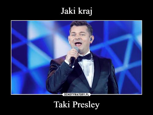 Jaki kraj Taki Presley
