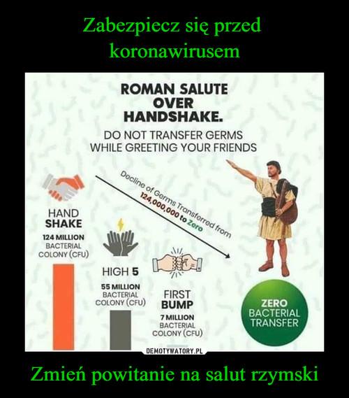 Zabezpiecz się przed  koronawirusem Zmień powitanie na salut rzymski