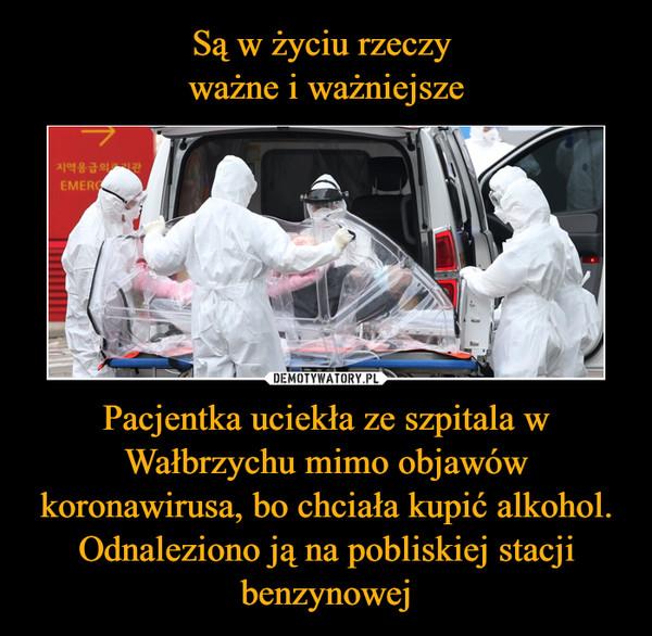 Pacjentka uciekła ze szpitala w Wałbrzychu mimo objawów koronawirusa, bo chciała kupić alkohol. Odnaleziono ją na pobliskiej stacji benzynowej –