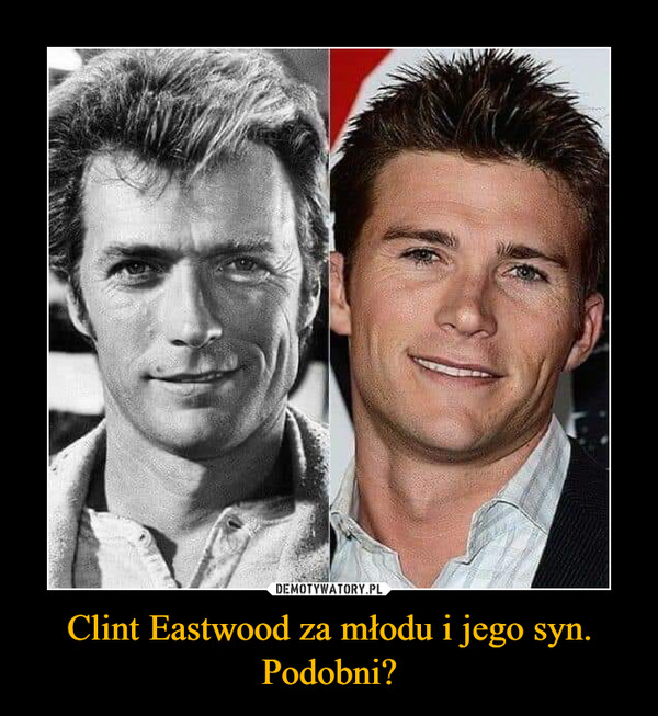 Clint Eastwood za młodu i jego syn. Podobni? –