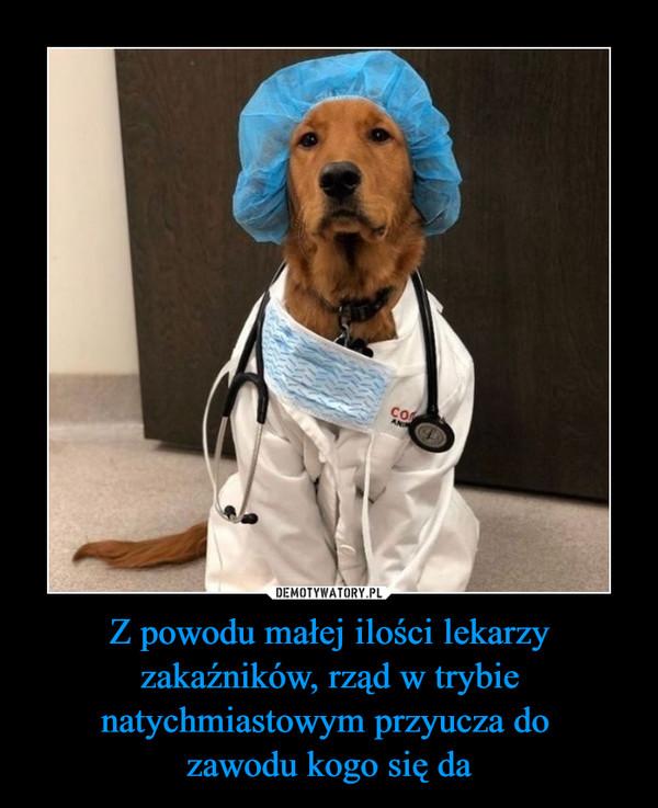 Z powodu małej ilości lekarzy zakaźników, rząd w trybie natychmiastowym przyucza do zawodu kogo się da –