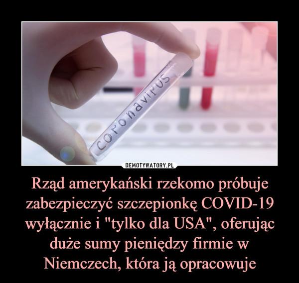 """Rząd amerykański rzekomo próbuje zabezpieczyć szczepionkę COVID-19 wyłącznie i """"tylko dla USA"""", oferując duże sumy pieniędzy firmie w Niemczech, która ją opracowuje –"""